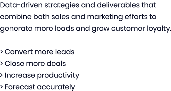 Data-driven strategies and deliverables that combine both sales and marketing efforts to generate more leads and grow