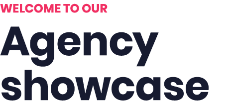 WELCOME TO OUR Agency showcase